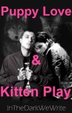 Puppy Love and Kitten Play (B1) (PLAKP) #Wattys2016 by InTheDarkWeWrite