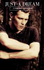 Just A Dream (Klaus Mikaelson) by fanfictionawesome99