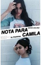 nota para Camila » camren oneshot by bringm0rizon