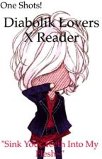 Diabolik Lovers X Reader One Shots! by Jaime-chan