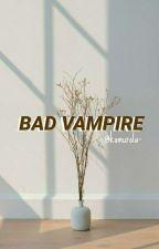 Bad Vampire by oppasgirlfriend