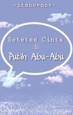 Setetes Cinta Di Putih Abu-Abu (On Editing) by novnov_stories