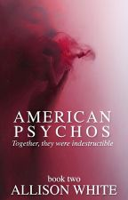 American Psychos (Sequel to Daddy's Little Psycho) by AuthorAllisonWhite
