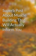 Superb Post About Muscle Building That Will Actually Inform You by endturnip24