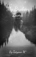 My Broken Luna by Tatyana1314