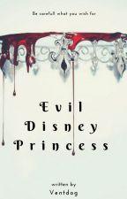 Evil Disney Princesses by ventdog