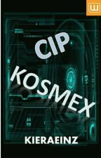 CIP KOSMEX  (COMPLETED) by kieraeinz