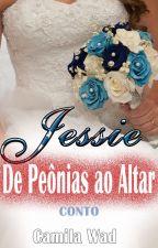 Jessie, de Peônias ao Altar by CamilaWad