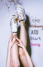 Stop Wishing And Start Doing by Maullidiyah