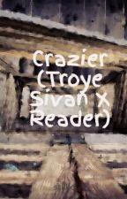 Crazier (Troye Sivan X Reader) by stillie