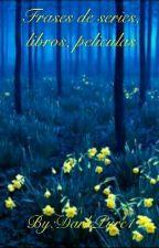 Frases De Series, Libros, Peliculas, etc. by DarkPure1
