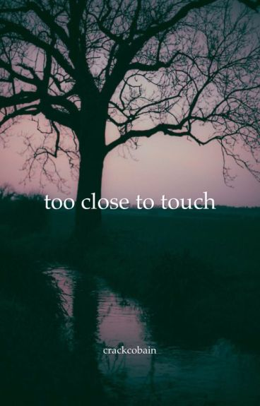 too close to touch {muke}