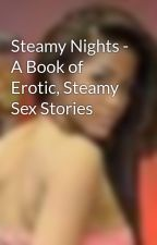 Steamy Nights - A Book of Erotic, Steamy Sex Stories by nickibby24