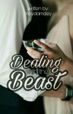 Dealing With The Beast (COMPLETED) by meydamdey