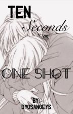 Ten Seconds (One Shot Story) by DyosangEys