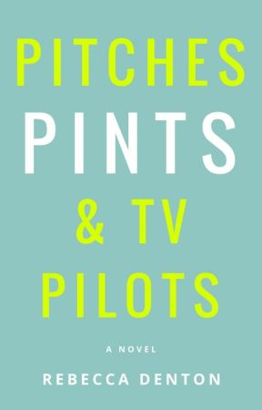 Pitches, Pints & TV Pilots by RebeccaDenton5