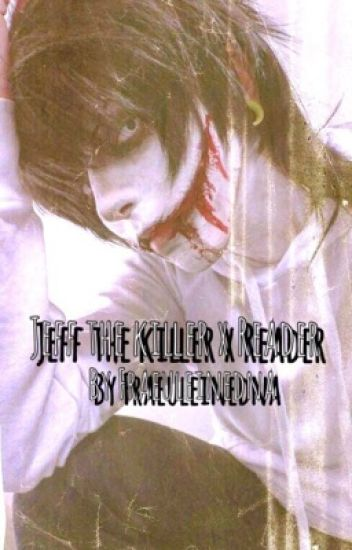 Jeff the Killer x Reader (Creepypasta chara x Reader)