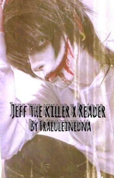 Jeff the Killer x Reader (Creepypasta chara x Reader)