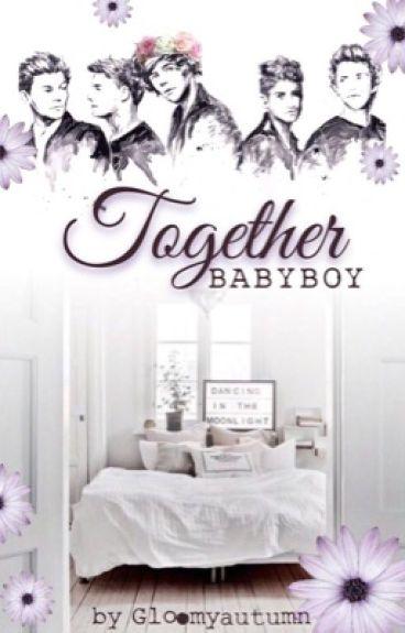 Together~Babyboy• Zianourry #wattys2016