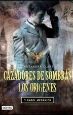 Cazadores de Sombras, Los Orígenes Ángel Mecánico by mailliw84