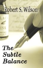 The Subtle Balance: Part 1, The Basic Elements of Crafting Fiction by robertswilson