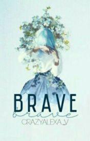 BRAVE (One Shot) by -CrazyInnocence-