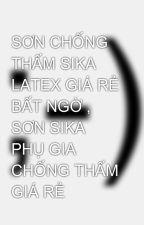 SƠN CHỐNG THẤM SIKA LATEX GIÁ RẺ BẤT NGỜ , SƠN SIKA PHỤ GIA CHỐNG THẤM GIÁ RẺ by thuyhong556677