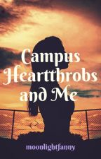 Campus Heartthrobs and Me (Completed)  by moonlightfanny