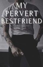 My Pervert Bestfriend (BoyxBoy) by BaklangDiwata