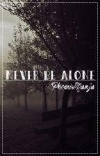 Never Be Alone by phoenixnamja