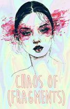 Chaos Of (Fragments) by universebykim