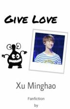 Give Love [Minghao ff]-end by yeojamal