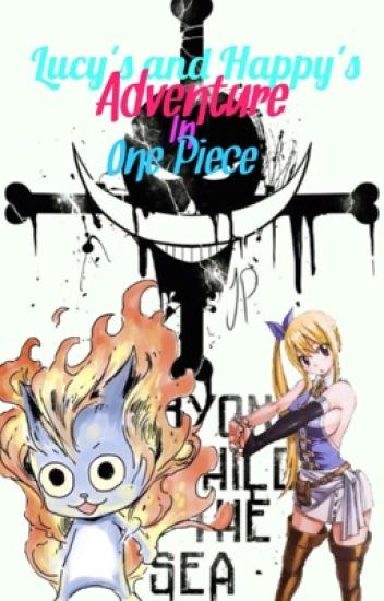 Happy and Lucy's Adventure In One Piece//ON HOLD//