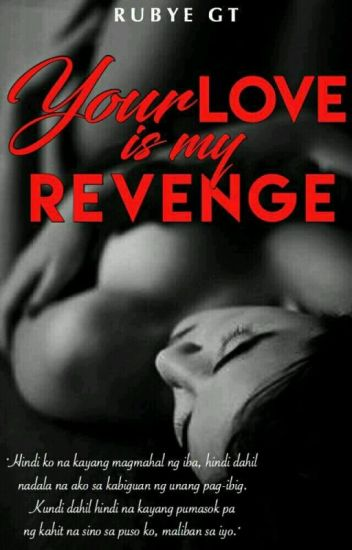 Your Love is my Revenge (Completed) [EDITING]