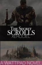The Secret Scrolls (Taken down for editing) by Xerociel