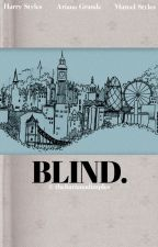 blind. | styles (hariana) by t0mlinswag