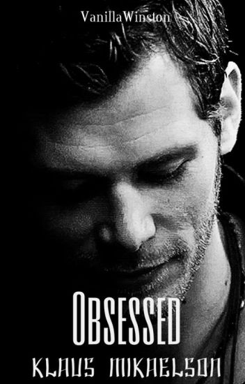 Obsessed|| Klaus Mikaelson