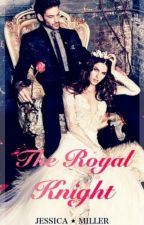 The Royal Knight (#Wattys 2016) by ohiostategirl07