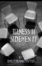 Illness || Sidemen by Emilytheminecrafter