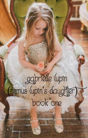 Gabrielle Lupin (Remus Lupin's Daughter) Book One
