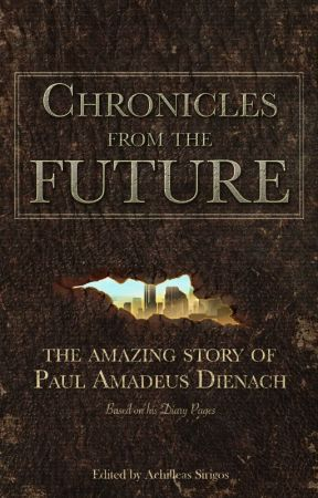 CHRONICLES FROM THE FUTURE - The amazing story of Paul Amadeus Dienach by Achilleas_Sirigos