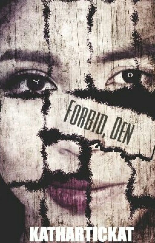 Forbid, Den (The Untold Story) by kathartickat