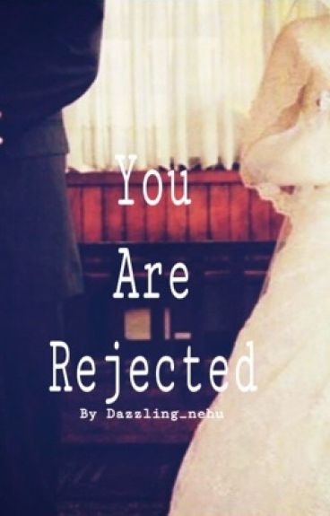 You Are REjeCTeD! (#wattys 2016) ;-)