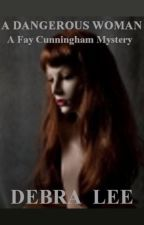 A Dangerous Woman (A Fay Cunningham Mystery-Book 1) by DebraLee0