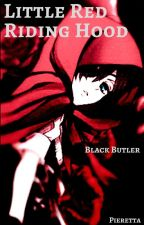 Little Red Riding Hood (Black Butler FF) by Pieretta