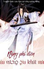 [XK] Nàng Phi Điên Của Vương Gia Khát Máu - Vong Xuyên Tứ Nguyệt by hantrangtrang