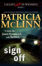 Sign Off (Caught Dead In Wyoming, Book 1) by PatriciaMcLinn