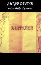 Anime Divise: Colpa Della Distanza by chiaragiordano2002
