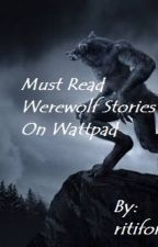 Must Read Werewolf Stories On Wattpad by ritiforever