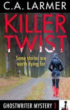 Killer Twist (Ghostwriter Mystery 1) by CALarmer